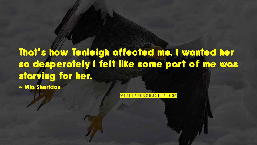 I Like Her Quotes By Mia Sheridan: That's how Tenleigh affected me. I wanted her