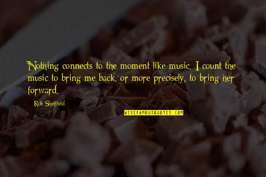 I Like Her Quotes By Rob Sheffield: Nothing connects to the moment like music. I