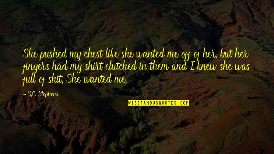 I Like Her Quotes By S.C. Stephens: She pushed my chest like she wanted me