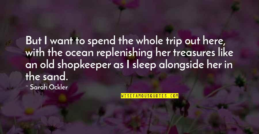 I Like Her Quotes By Sarah Ockler: But I want to spend the whole trip