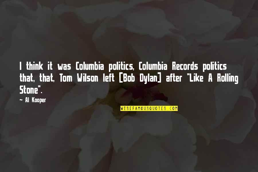 I Like Quotes By Al Kooper: I think it was Columbia politics, Columbia Records
