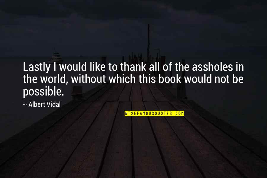 I Like Quotes By Albert Vidal: Lastly I would like to thank all of