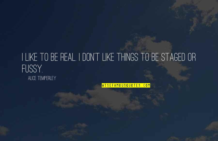 I Like Quotes By Alice Temperley: I like to be real. I don't like