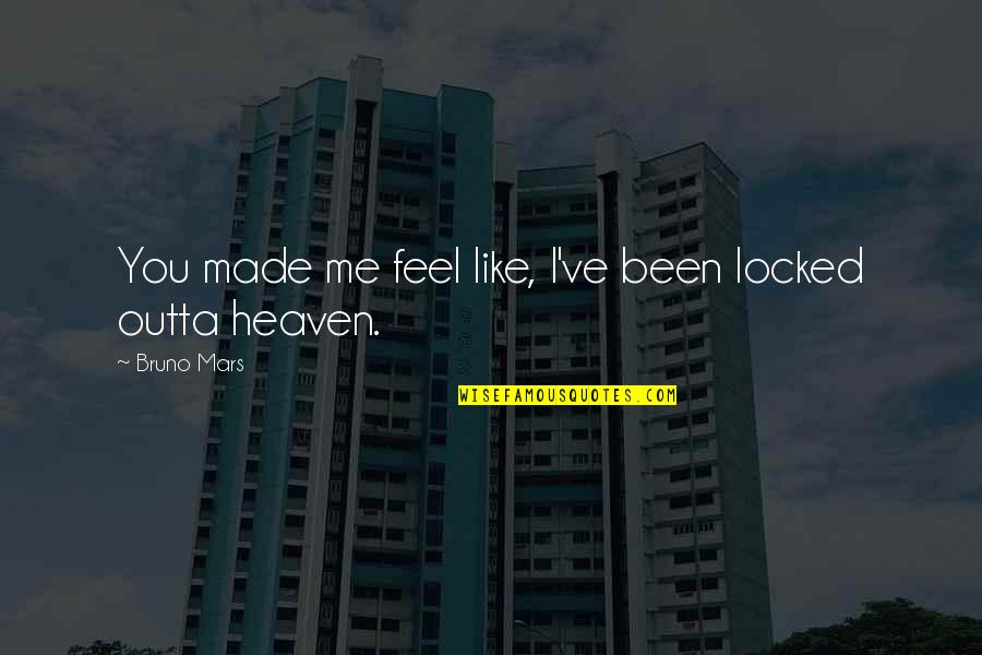 I Like Quotes By Bruno Mars: You made me feel like, I've been locked