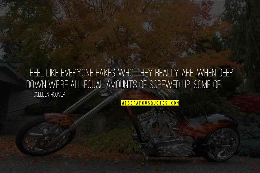 I Like Quotes By Colleen Hoover: I feel like everyone fakes who they really
