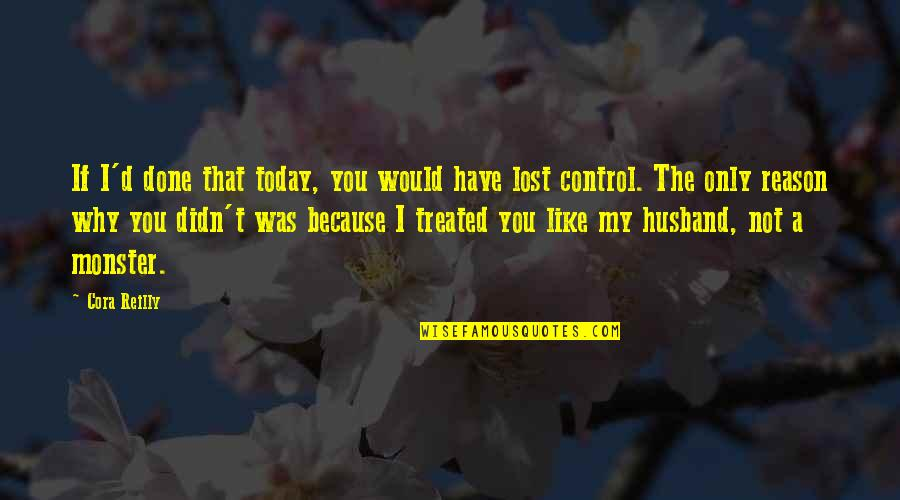 I Like Quotes By Cora Reilly: If I'd done that today, you would have