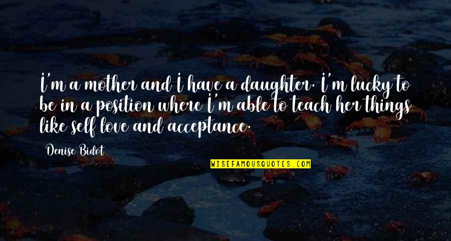 I Like Quotes By Denise Bidot: I'm a mother and I have a daughter.