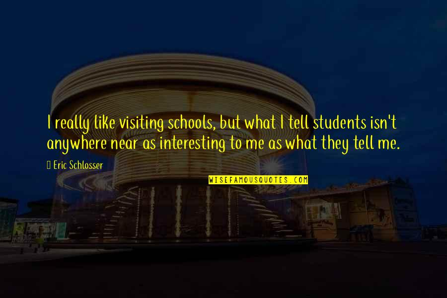 I Like Quotes By Eric Schlosser: I really like visiting schools, but what I