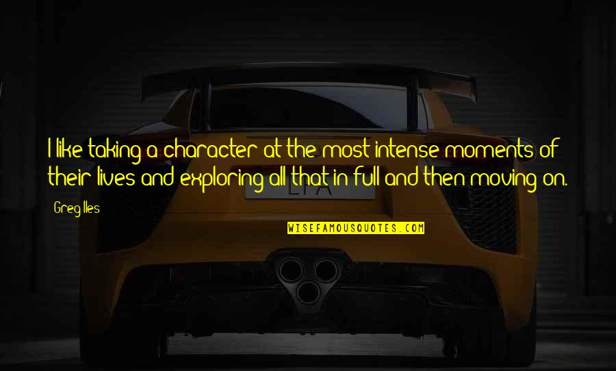 I Like Quotes By Greg Iles: I like taking a character at the most