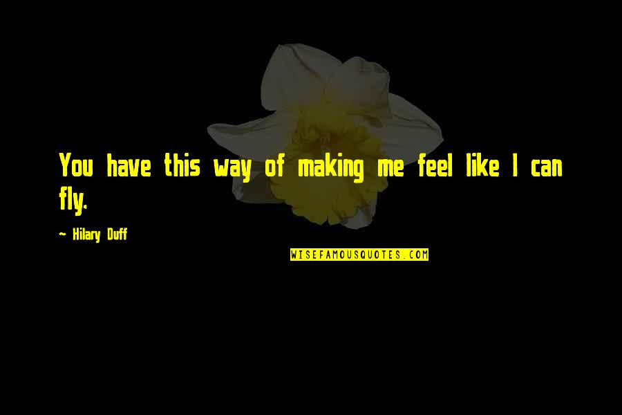 I Like Quotes By Hilary Duff: You have this way of making me feel