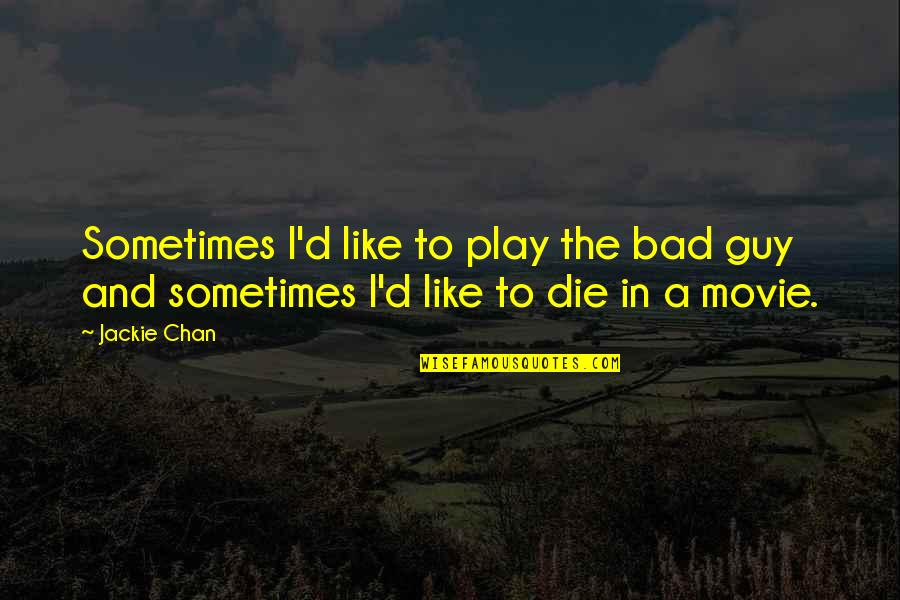 I Like Quotes By Jackie Chan: Sometimes I'd like to play the bad guy