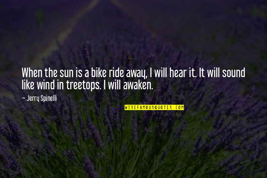 I Like Quotes By Jerry Spinelli: When the sun is a bike ride away,