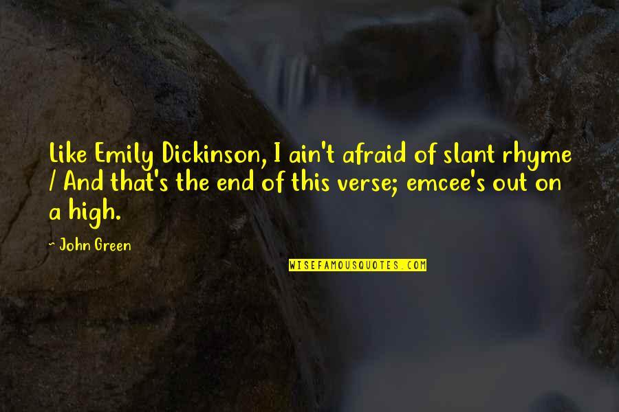 I Like Quotes By John Green: Like Emily Dickinson, I ain't afraid of slant