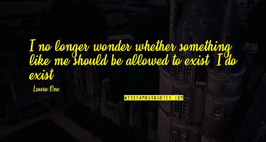 I Like Quotes By Laure Eve: I no longer wonder whether something like me