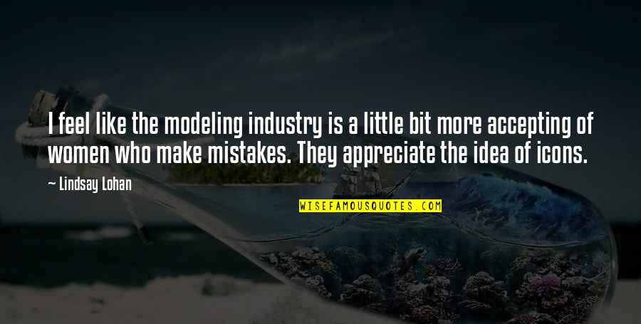 I Like Quotes By Lindsay Lohan: I feel like the modeling industry is a