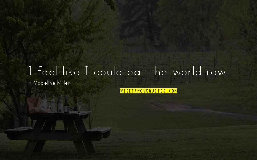 I Like Quotes By Madeline Miller: I feel like I could eat the world