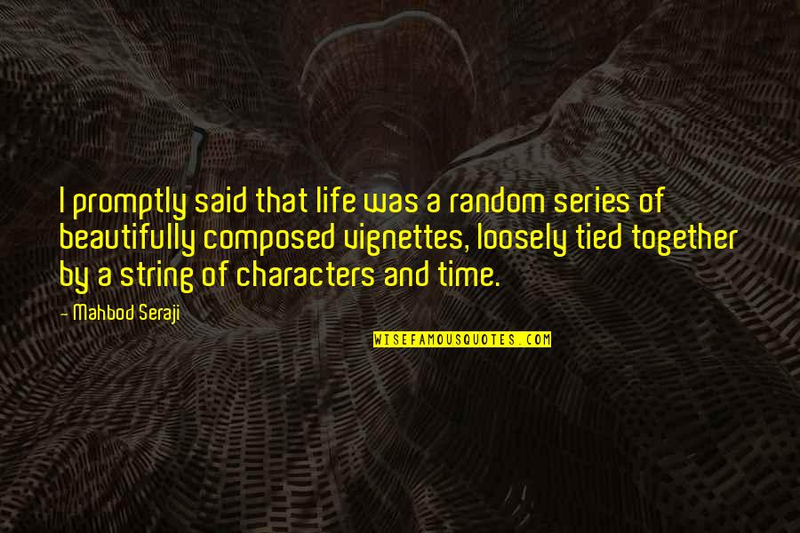 I Like Quotes By Mahbod Seraji: I promptly said that life was a random