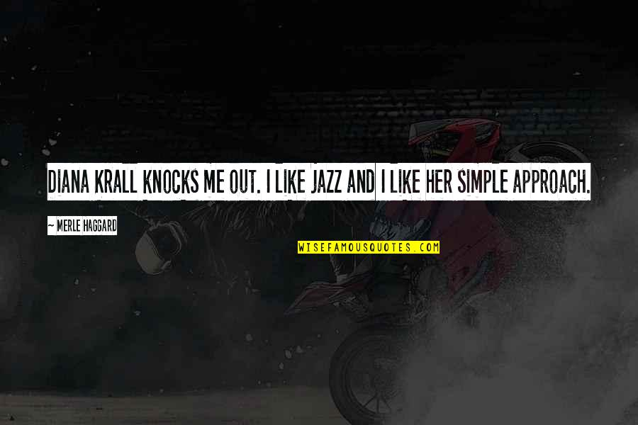 I Like Quotes By Merle Haggard: Diana Krall knocks me out. I like jazz