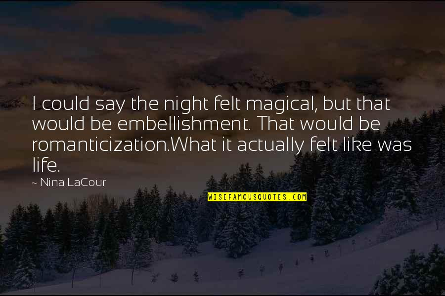 I Like Quotes By Nina LaCour: I could say the night felt magical, but