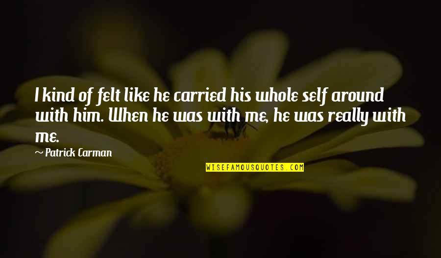 I Like Quotes By Patrick Carman: I kind of felt like he carried his