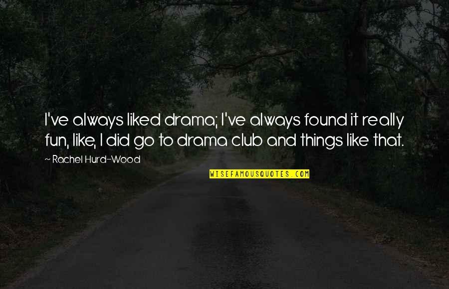 I Like Quotes By Rachel Hurd-Wood: I've always liked drama; I've always found it