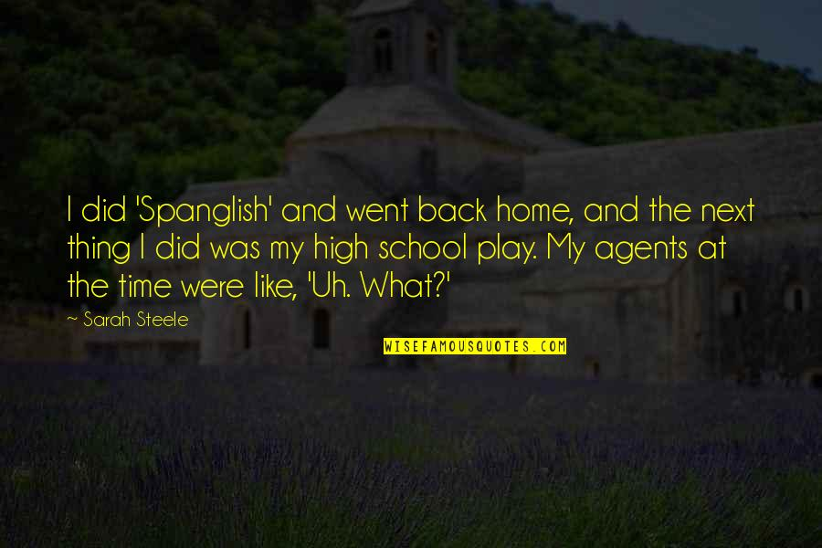 I Like Quotes By Sarah Steele: I did 'Spanglish' and went back home, and
