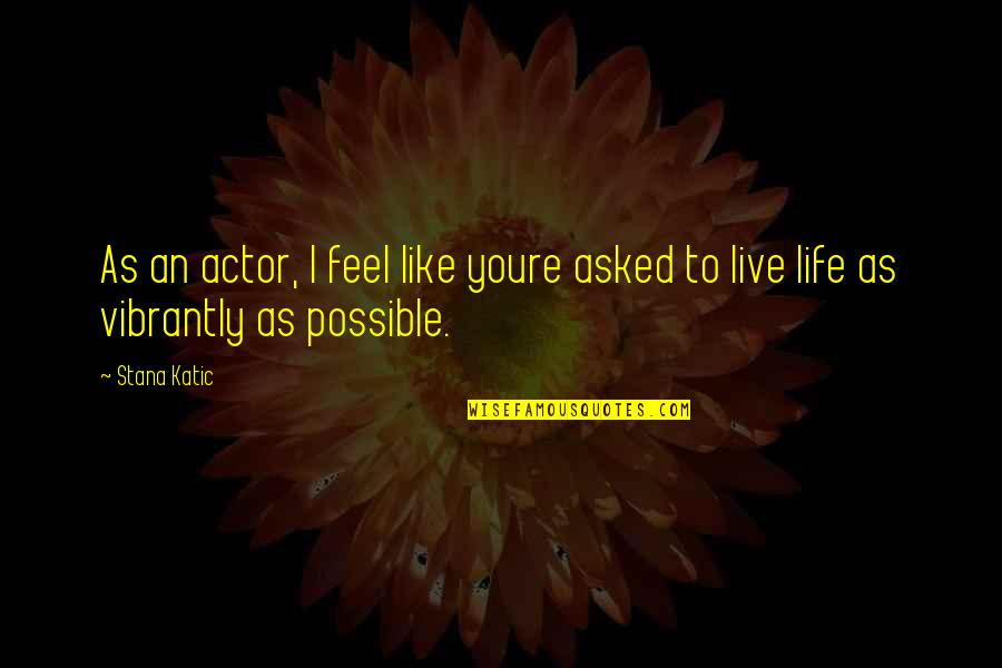 I Like Quotes By Stana Katic: As an actor, I feel like youre asked