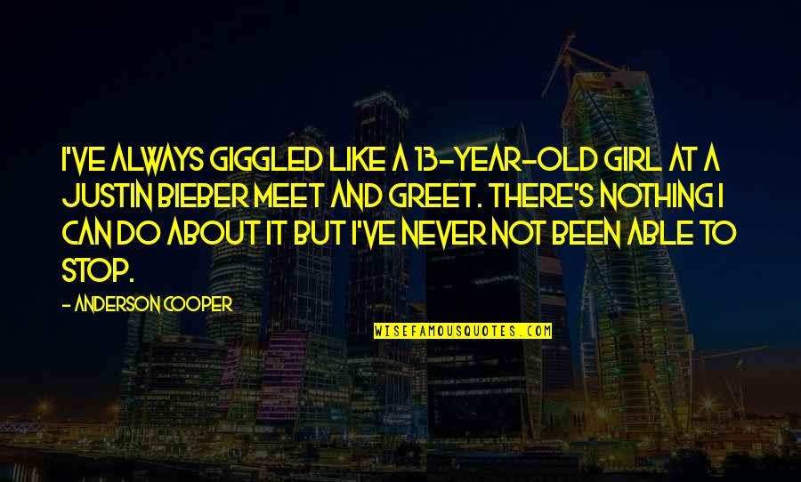 I Like The Old You Quotes By Anderson Cooper: I've always giggled like a 13-year-old girl at