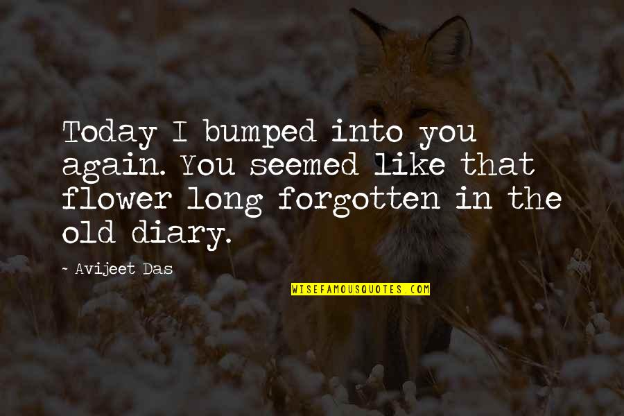 I Like The Old You Quotes By Avijeet Das: Today I bumped into you again. You seemed