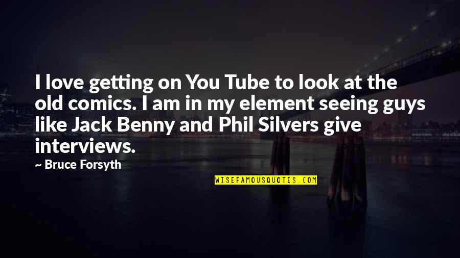 I Like The Old You Quotes By Bruce Forsyth: I love getting on You Tube to look