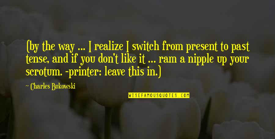 I Like The Old You Quotes By Charles Bukowski: (by the way ... I realize I switch