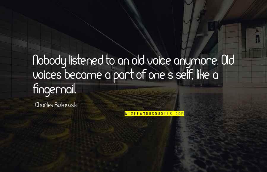 I Like The Old You Quotes By Charles Bukowski: Nobody listened to an old voice anymore. Old