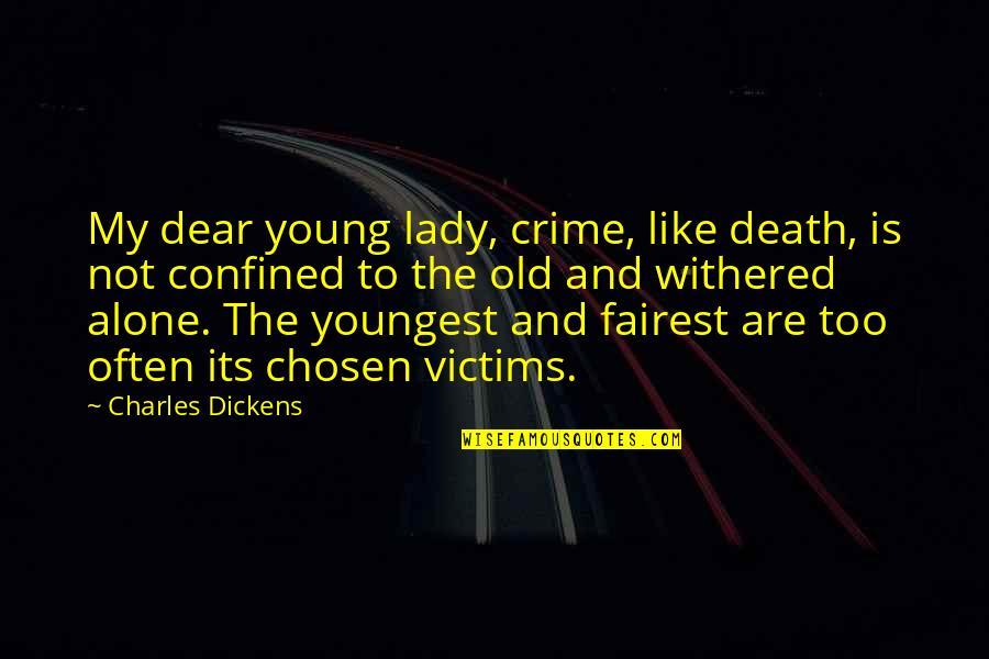 I Like The Old You Quotes By Charles Dickens: My dear young lady, crime, like death, is