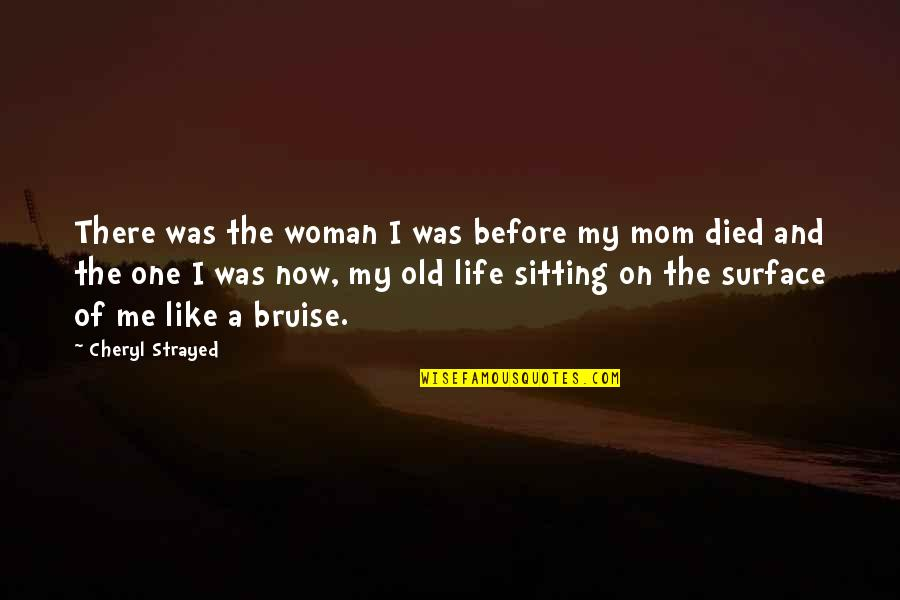 I Like The Old You Quotes By Cheryl Strayed: There was the woman I was before my