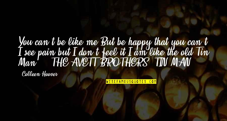 I Like The Old You Quotes By Colleen Hoover: You can't be like me But be happy