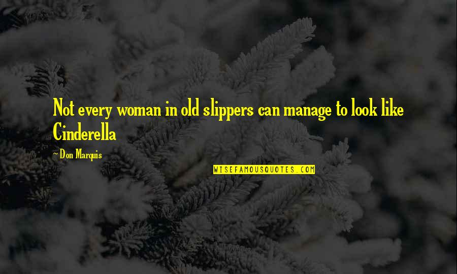 I Like The Old You Quotes By Don Marquis: Not every woman in old slippers can manage