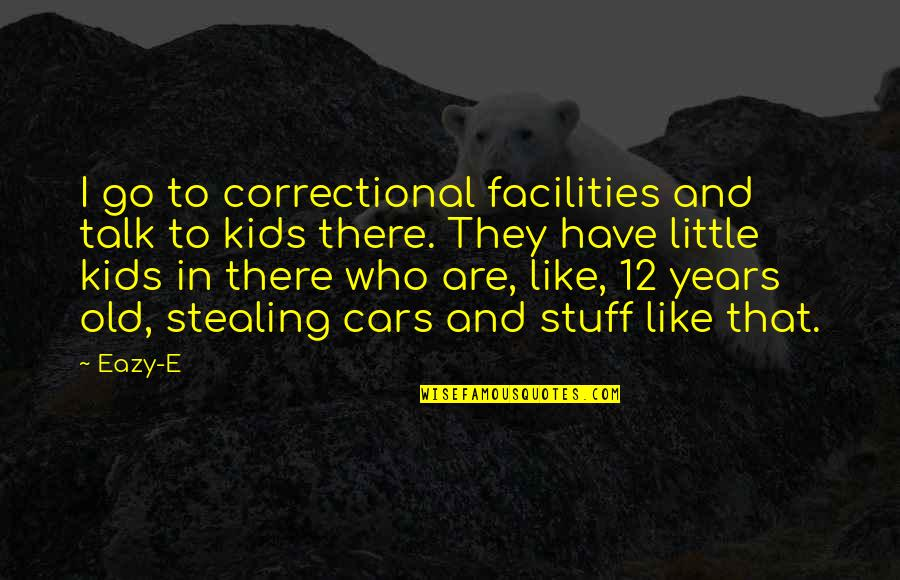 I Like The Old You Quotes By Eazy-E: I go to correctional facilities and talk to