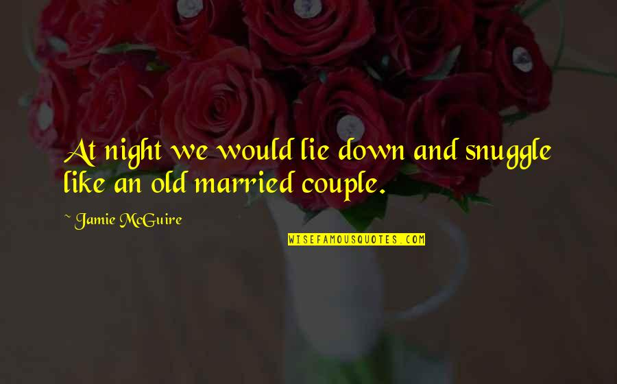 I Like The Old You Quotes By Jamie McGuire: At night we would lie down and snuggle