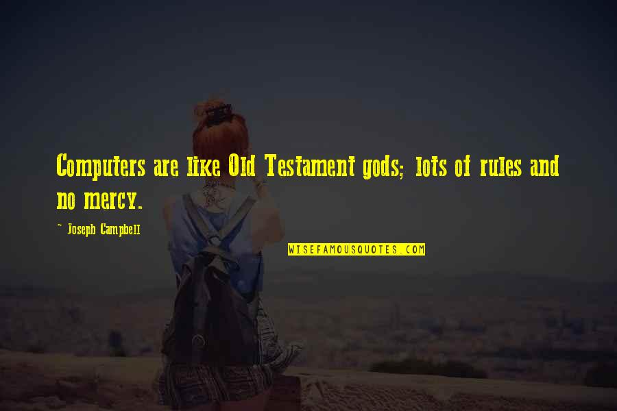 I Like The Old You Quotes By Joseph Campbell: Computers are like Old Testament gods; lots of
