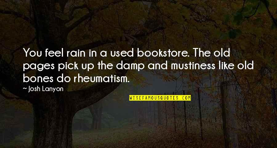 I Like The Old You Quotes By Josh Lanyon: You feel rain in a used bookstore. The