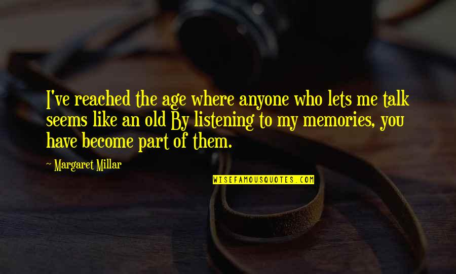 I Like The Old You Quotes By Margaret Millar: I've reached the age where anyone who lets