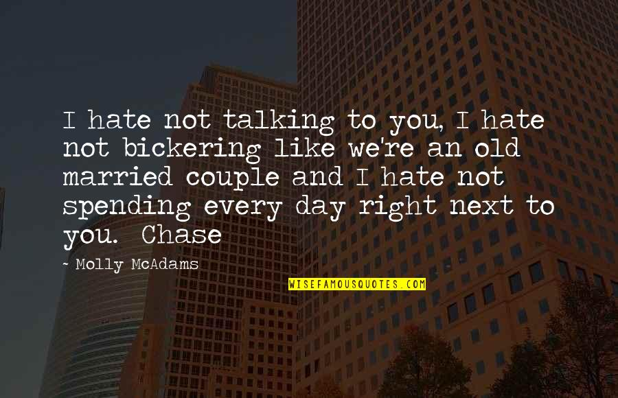 I Like The Old You Quotes By Molly McAdams: I hate not talking to you, I hate
