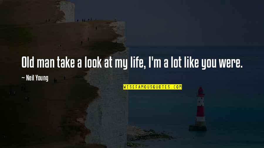 I Like The Old You Quotes By Neil Young: Old man take a look at my life,