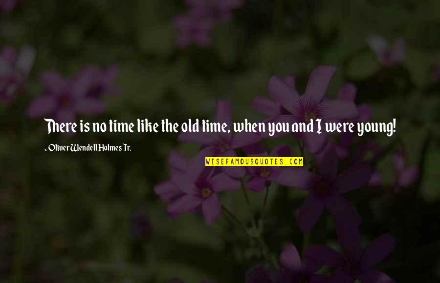 I Like The Old You Quotes By Oliver Wendell Holmes Jr.: There is no time like the old time,