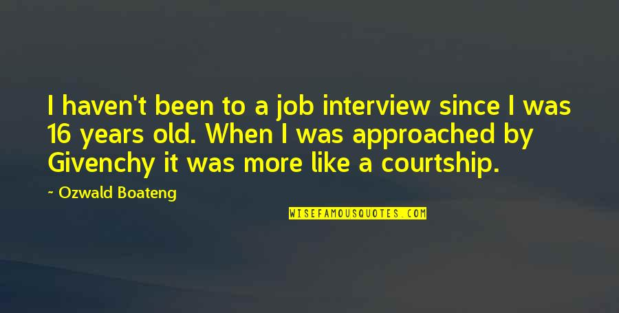 I Like The Old You Quotes By Ozwald Boateng: I haven't been to a job interview since