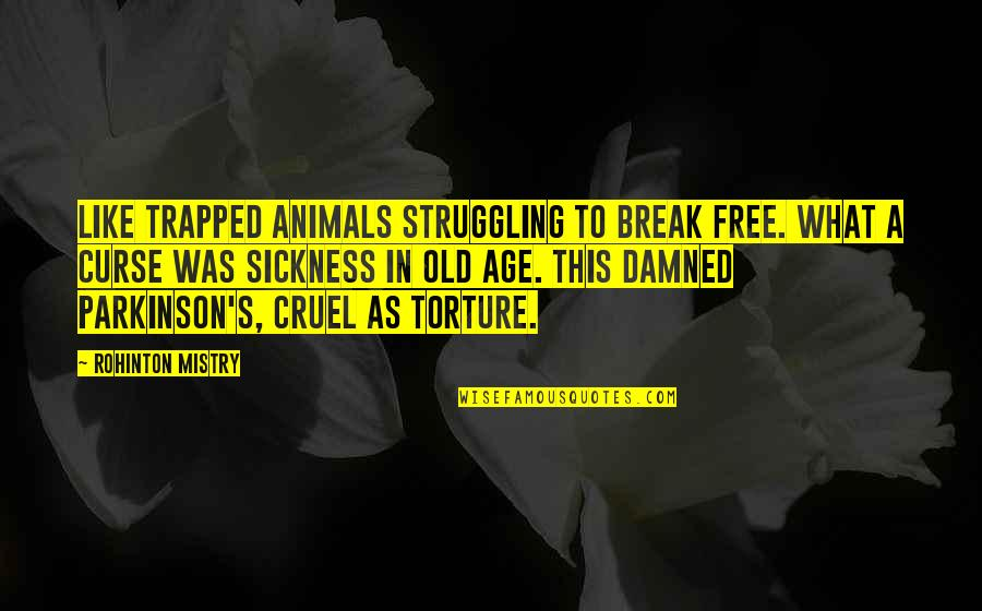 I Like The Old You Quotes By Rohinton Mistry: Like trapped animals struggling to break free. What