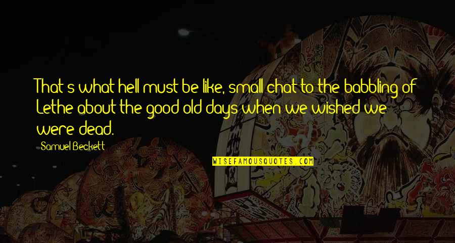 I Like The Old You Quotes By Samuel Beckett: That's what hell must be like, small chat