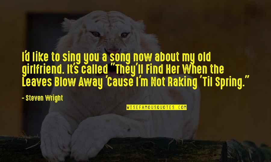 I Like The Old You Quotes By Steven Wright: I'd like to sing you a song now