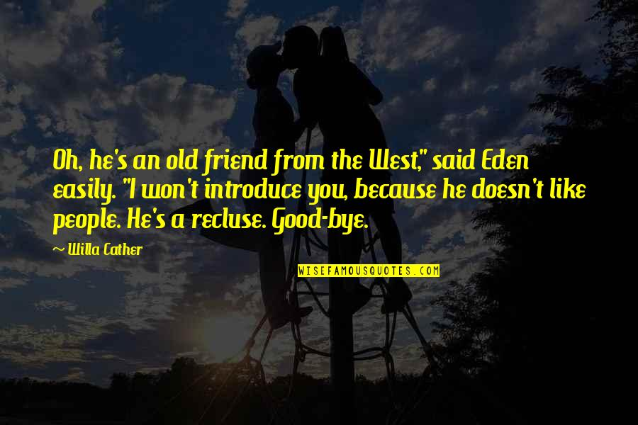"""I Like The Old You Quotes By Willa Cather: Oh, he's an old friend from the West,"""""""