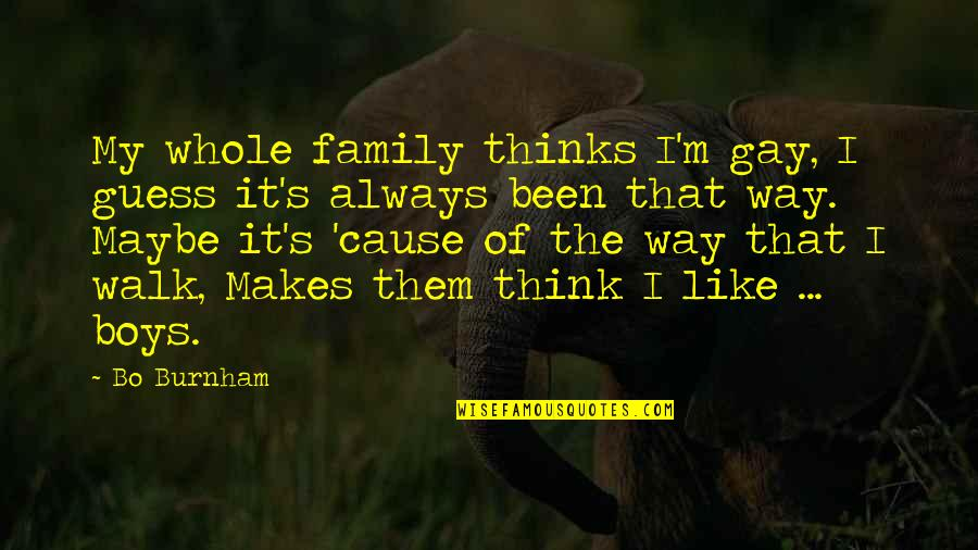 I Like The Way You Think Quotes By Bo Burnham: My whole family thinks I'm gay, I guess